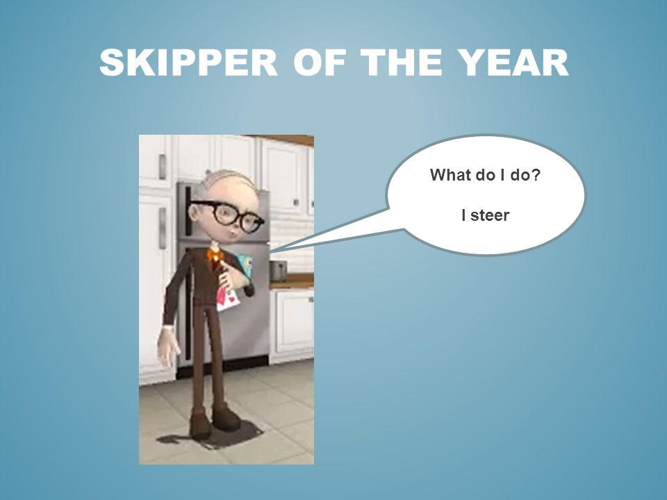 SKIPPER OF THE YEAR What do I do I steer