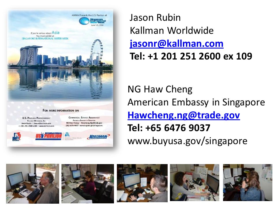 Jason Rubin Kallman Worldwide jasonr@kallman.com Tel: +1 201 251 2600 ex 109 NG Haw Cheng American Embassy in Singapore Hawcheng.ng@trade.gov Tel: +65 6476 9037 www.buyusa.gov/singapore