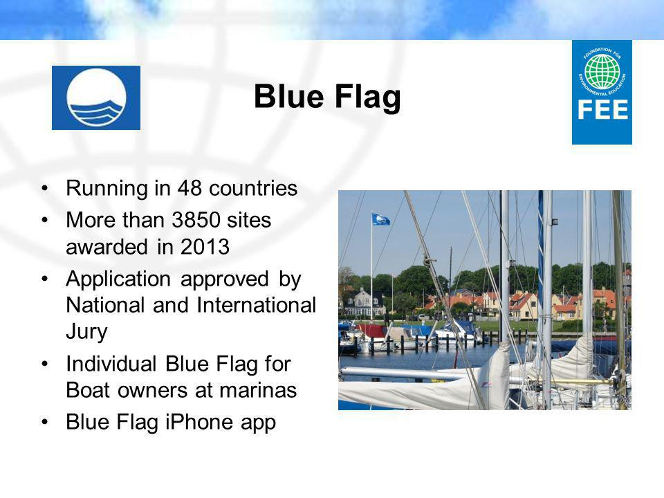 Blue Flag Running in 48 countries More than 3850 sites awarded in 2013 Application approved by National and International Jury Individual Blue Flag for Boat owners at marinas Blue Flag iPhone app