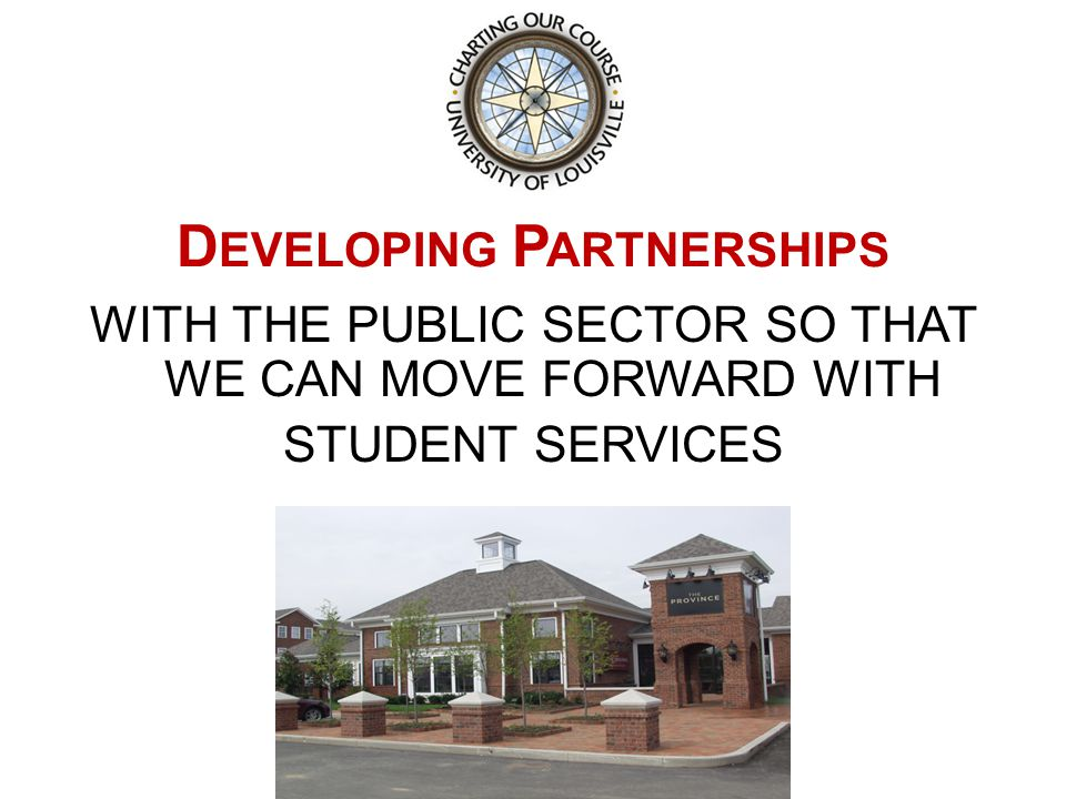 D EVELOPING P ARTNERSHIPS WITH THE PUBLIC SECTOR SO THAT WE CAN MOVE FORWARD WITH STUDENT SERVICES