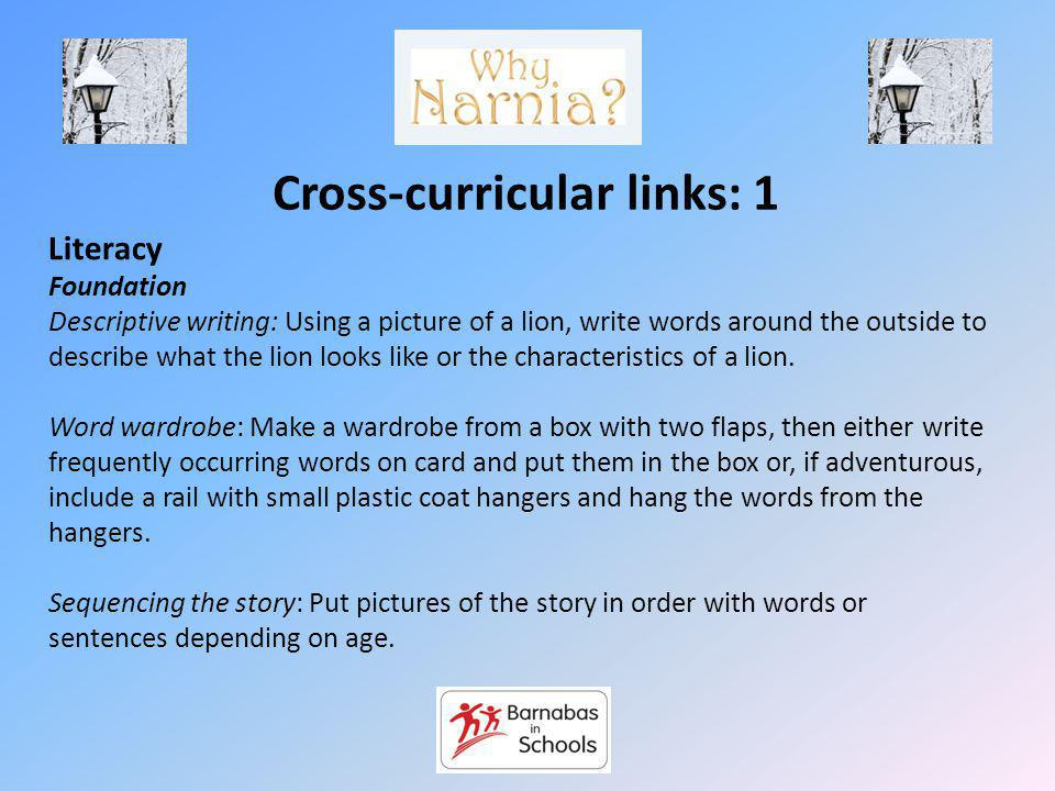 Cross-curricular links: 1 Literacy Foundation Descriptive writing: Using a picture of a lion, write words around the outside to describe what the lion looks like or the characteristics of a lion.