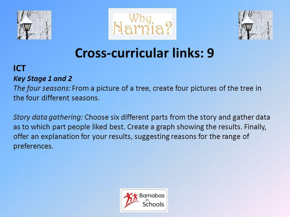 Cross-curricular links: 9 ICT Key Stage 1 and 2 The four seasons: From a picture of a tree, create four pictures of the tree in the four different seasons.