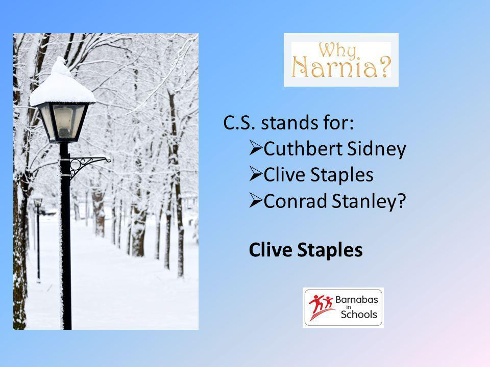 C.S. stands for: Cuthbert Sidney Clive Staples Conrad Stanley Clive Staples