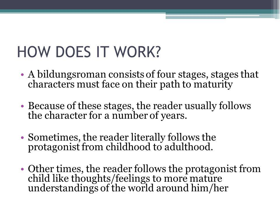 HOW DOES IT WORK? A bildungsroman consists of four stages, stages that characters must face on their path to maturity Because of these stages, the rea