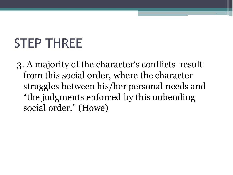 STEP THREE 3. A majority of the characters conflicts result from this social order, where the character struggles between his/her personal needs and t