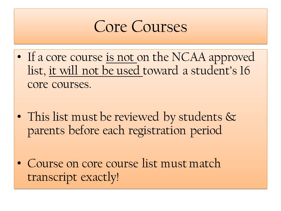 Core Courses If a core course is not on the NCAA approved list, it will not be used toward a students 16 core courses. This list must be reviewed by s