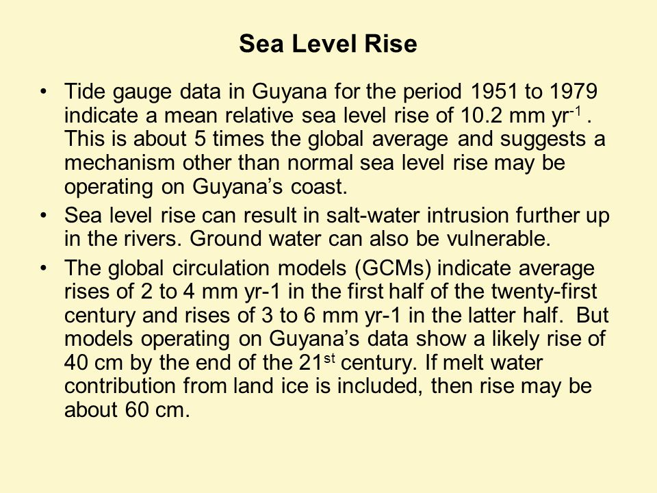 Sea Level Rise Tide gauge data in Guyana for the period 1951 to 1979 indicate a mean relative sea level rise of 10.2 mm yr -1.