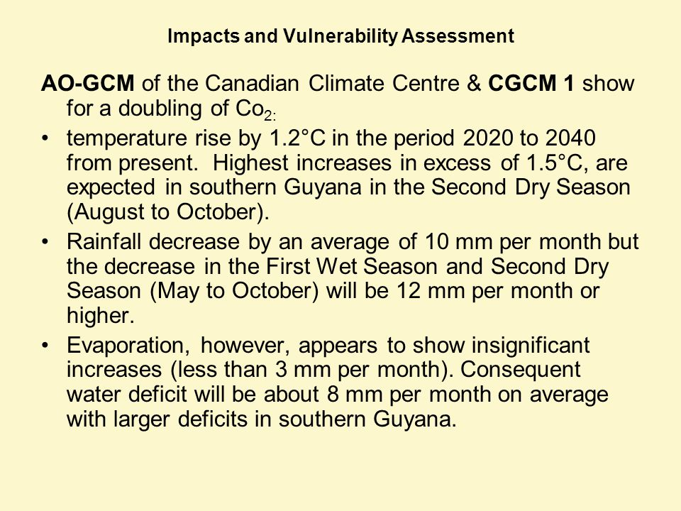 Impacts and Vulnerability Assessment AO-GCM of the Canadian Climate Centre & CGCM 1 show for a doubling of Co 2: temperature rise by 1.2°C in the peri