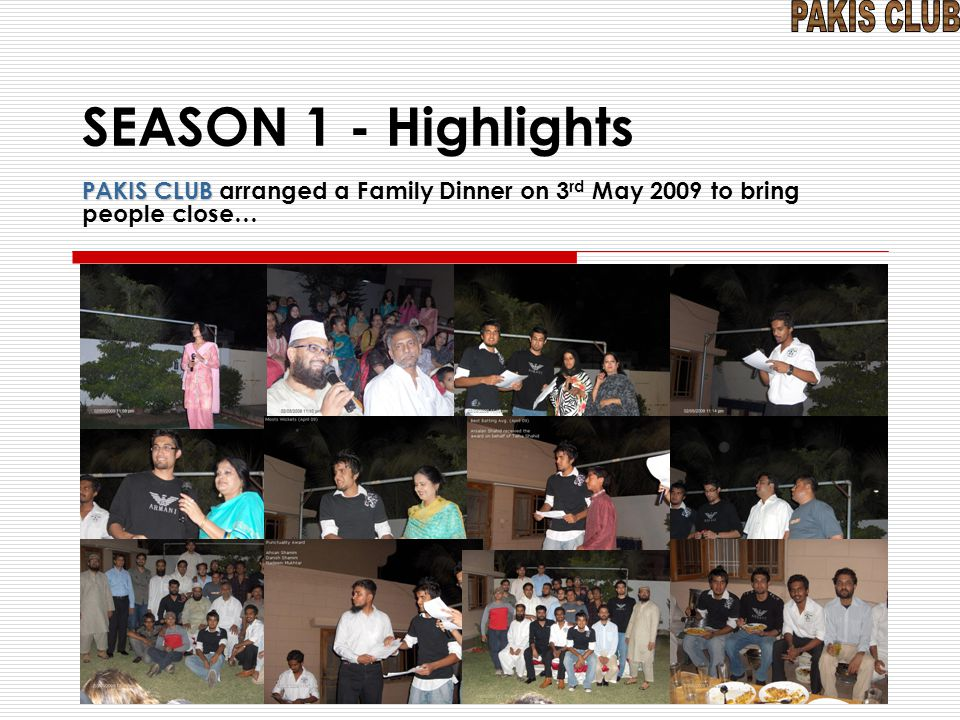 SEASON 1 - Highlights PAKIS CLUB PAKIS CLUB arranged a Family Dinner on 3 rd May 2009 to bring people close…
