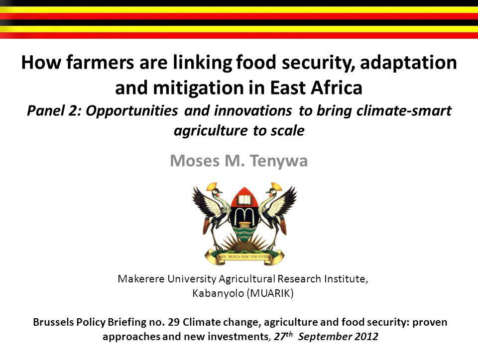 How farmers are linking food security, adaptation and mitigation in East Africa Panel 2: Opportunities and innovations to bring climate-smart agriculture to scale Moses M.