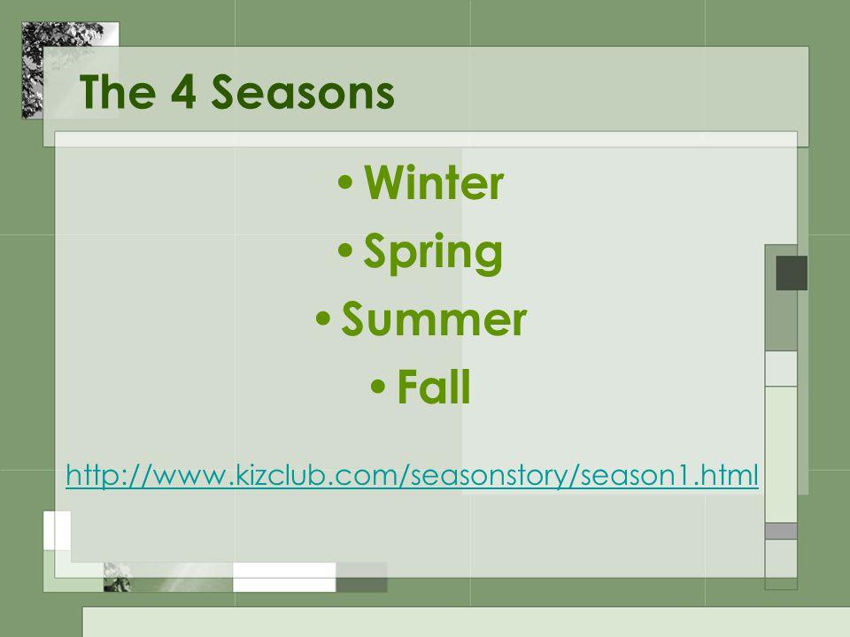 The 4 Seasons Winter Spring Summer Fall http://www.kizclub.com/seasonstory/season1.html