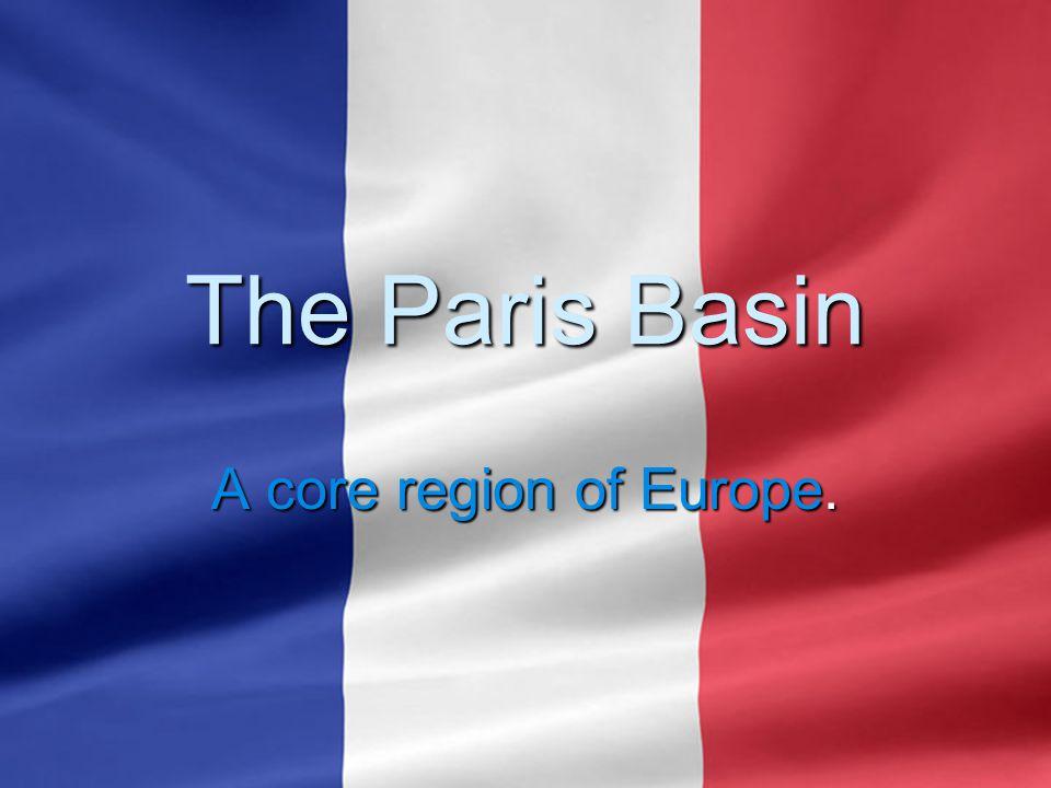 The Paris Basin A core region of Europe.