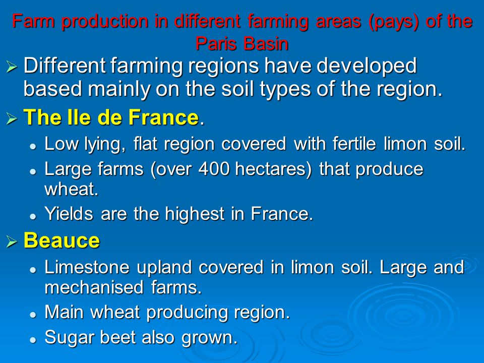 Farm production in different farming areas (pays) of the Paris Basin Different farming regions have developed based mainly on the soil types of the region.