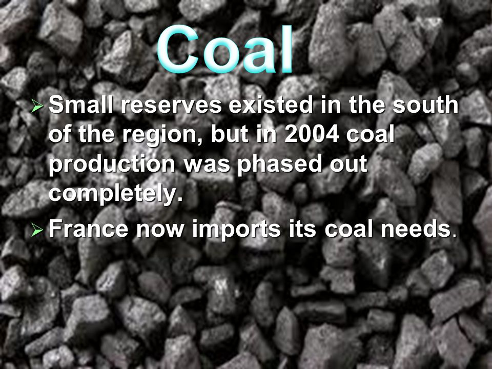 Coal Small reserves existed in the south of the region, but in 2004 coal production was phased out completely.