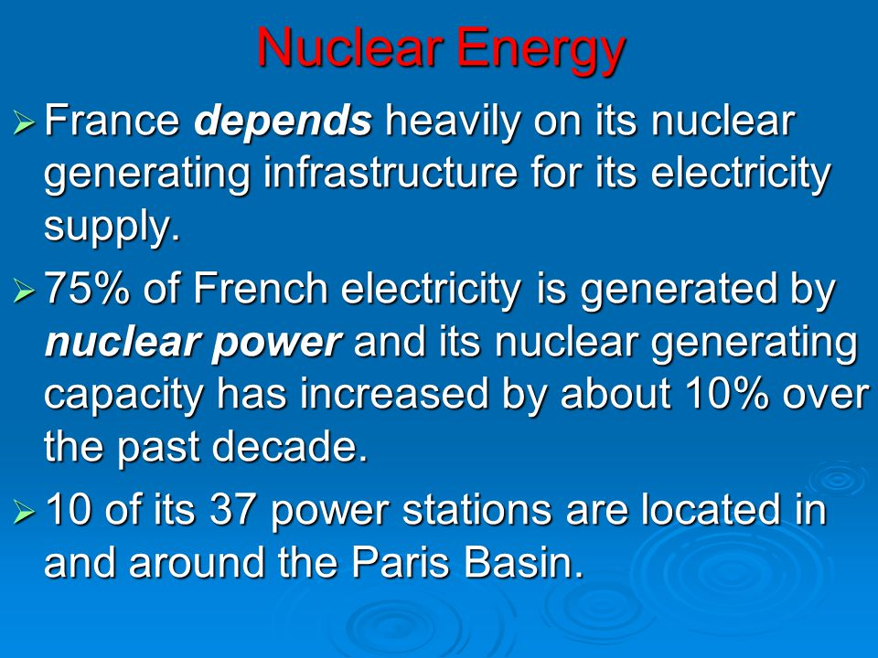 Nuclear Energy France depends heavily on its nuclear generating infrastructure for its electricity supply.