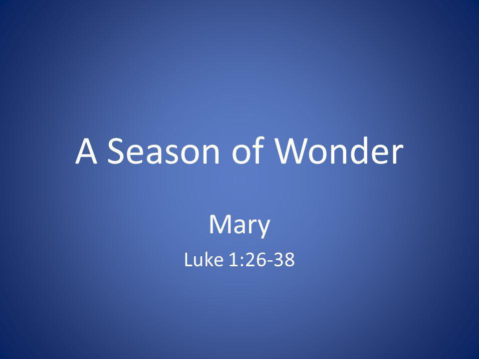 A Season of Wonder Mary Luke 1:26-38