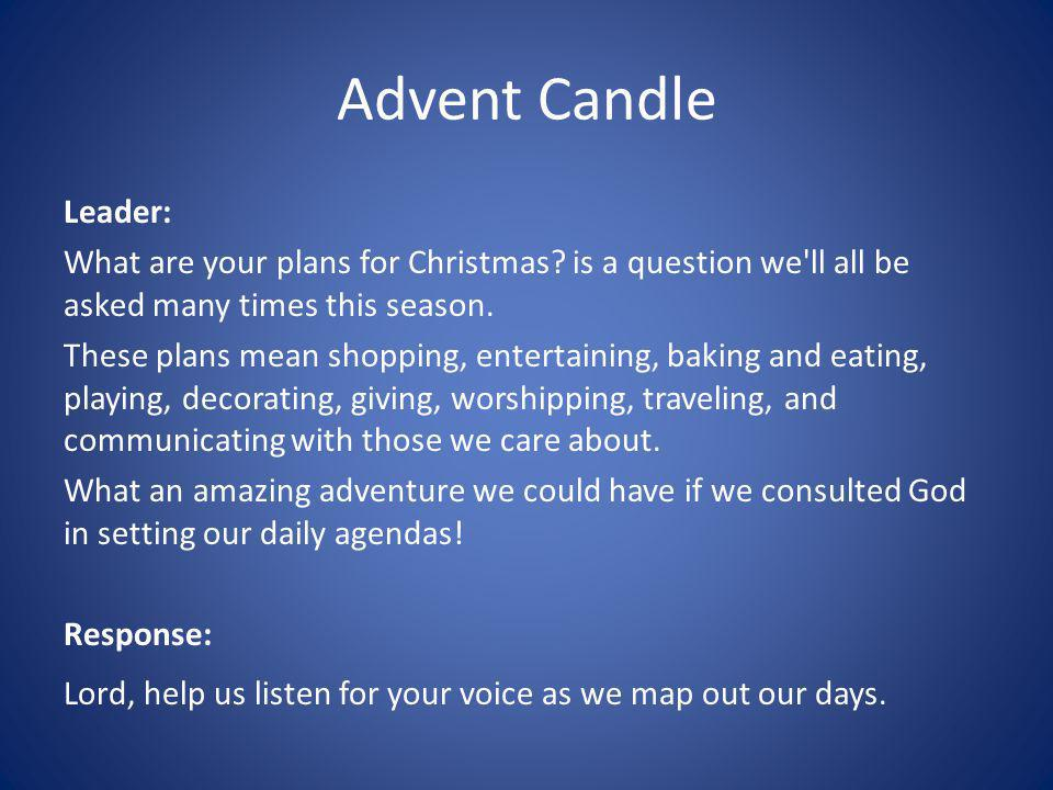Advent Candle Leader: What are your plans for Christmas.