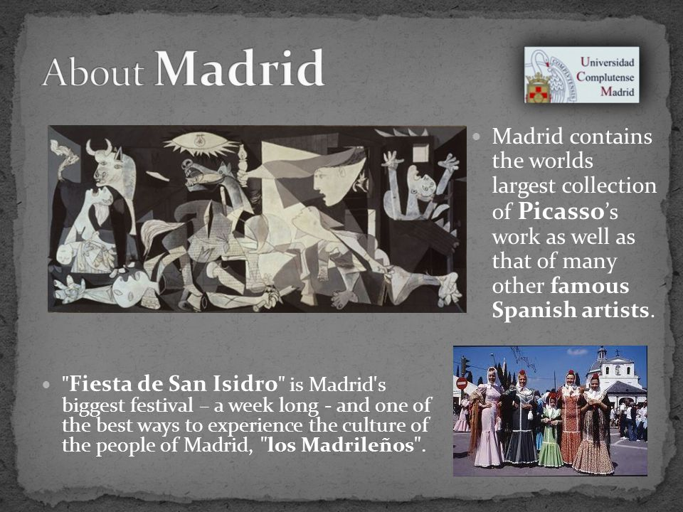 Madrid contains the worlds largest collection of Picasso s work as well as that of many other famous Spanish artists.