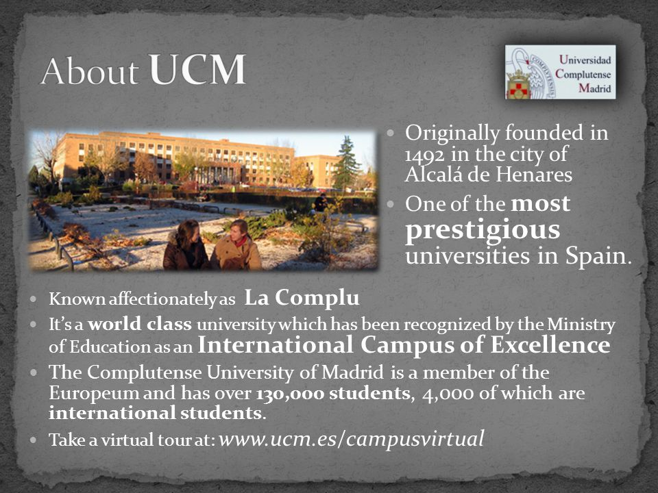 Originally founded in 1492 in the city of Alcalá de Henares One of the most prestigious universities in Spain.