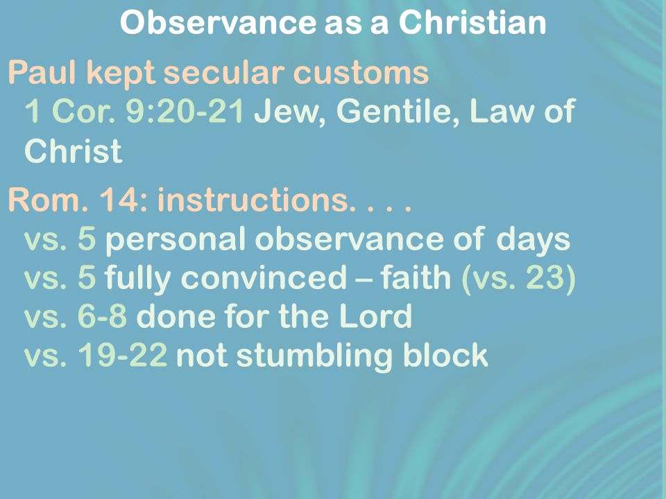 Observance as a Christian Paul kept secular customs 1 Cor.