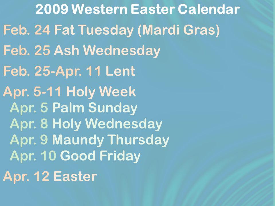 2009 Western Easter Calendar Feb. 24 Fat Tuesday (Mardi Gras) Feb.