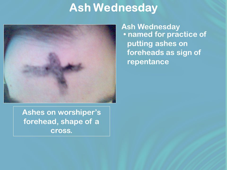 Ash Wednesday Ashes on worshipers forehead, shape of a cross.