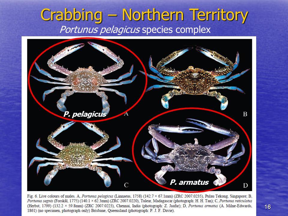 16 Portunus pelagicus species complex Crabbing – Northern Territory P. pelagicus P. armatus