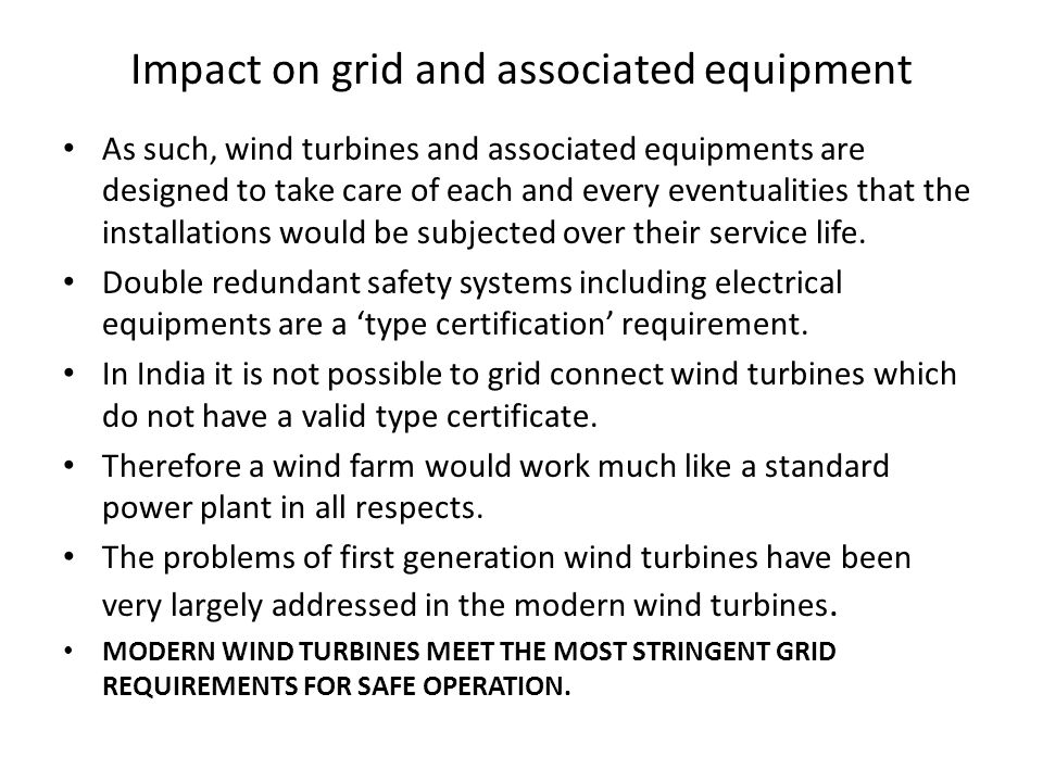 Impact on grid and associated equipment As such, wind turbines and associated equipments are designed to take care of each and every eventualities that the installations would be subjected over their service life.