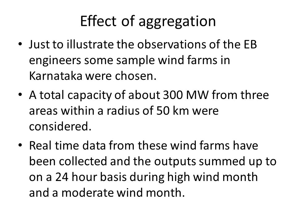 Effect of aggregation Just to illustrate the observations of the EB engineers some sample wind farms in Karnataka were chosen. A total capacity of abo