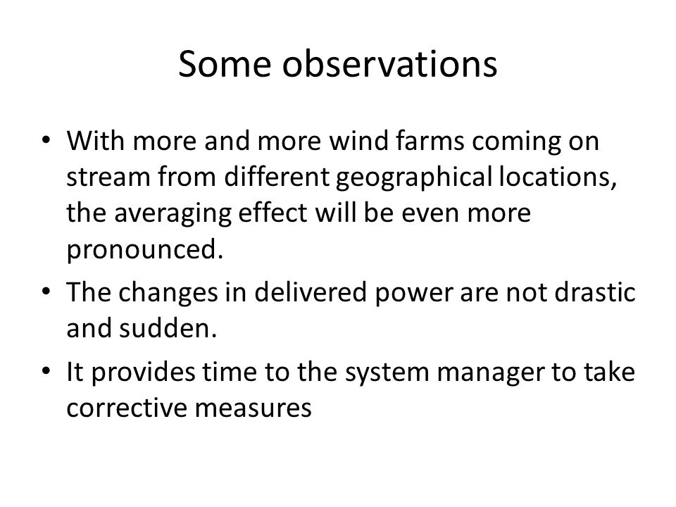 Some observations With more and more wind farms coming on stream from different geographical locations, the averaging effect will be even more pronoun