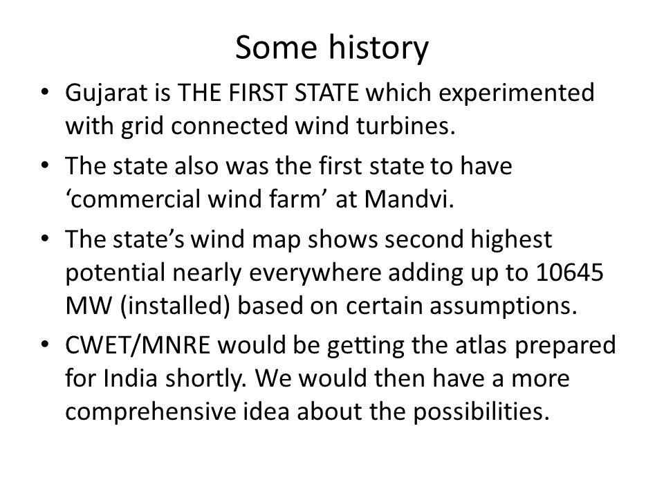 Some history Gujarat is THE FIRST STATE which experimented with grid connected wind turbines.