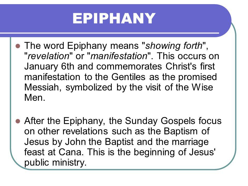 EPIPHANY The word Epiphany means showing forth , revelation or manifestation .