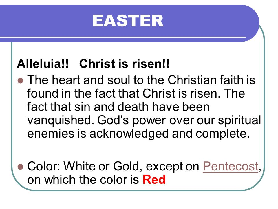 EASTER Alleluia!! Christ is risen!! The heart and soul to the Christian faith is found in the fact that Christ is risen. The fact that sin and death h