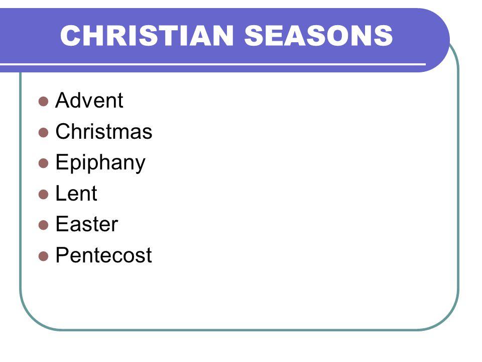 Advent Christmas Epiphany Lent Easter Pentecost CHRISTIAN SEASONS