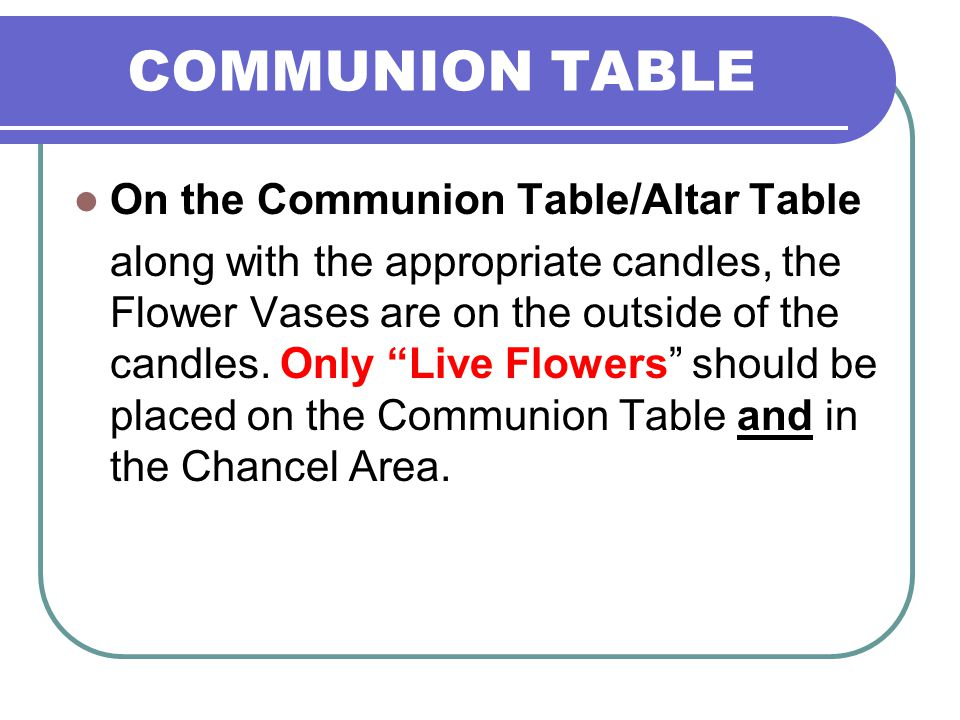COMMUNION TABLE On the Communion Table/Altar Table along with the appropriate candles, the Flower Vases are on the outside of the candles. Only Live F