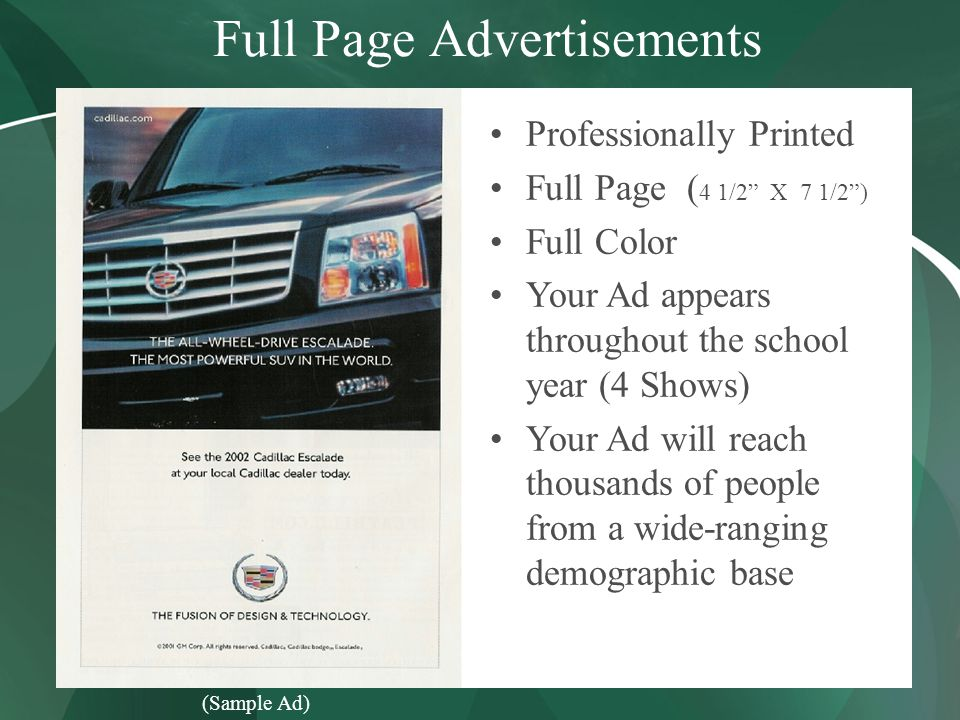 Full Page Advertisements Professionally Printed Full Page ( 4 1/2 X 7 1/2) Full Color Your Ad appears throughout the school year (4 Shows) Your Ad will reach thousands of people from a wide-ranging demographic base (Sample Ad)