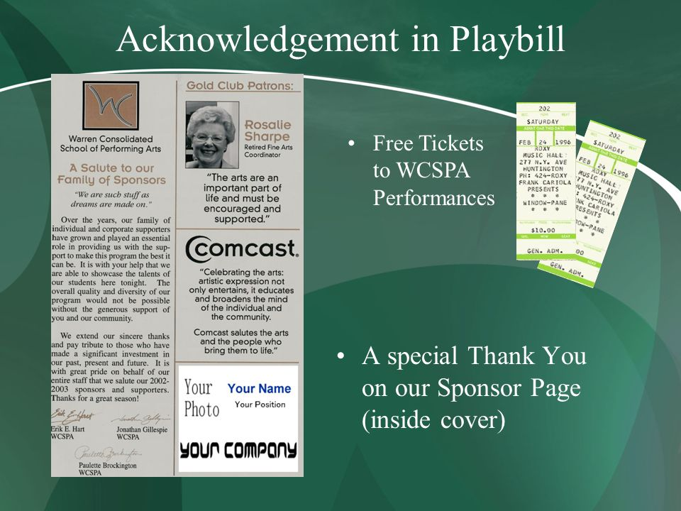Acknowledgement in Playbill A special Thank You on our Sponsor Page (inside cover) Free Tickets to WCSPA Performances