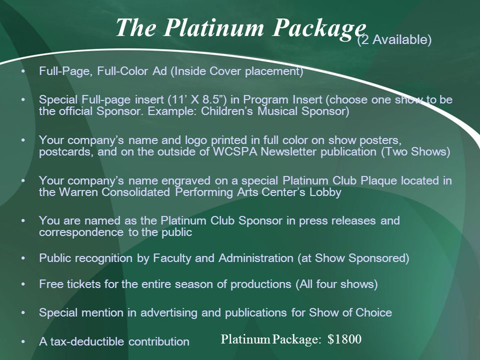 The Platinum Package Platinum Package: $1800 (2 Available) Full-Page, Full-Color Ad (Inside Cover placement) Special Full-page insert (11 X 8.5) in Program Insert (choose one show to be the official Sponsor.