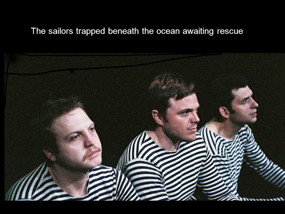 The sailors trapped beneath the ocean awaiting rescue
