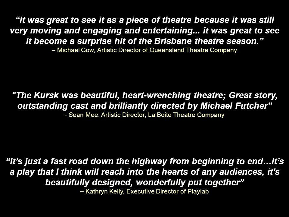 OUTSTANDING REVIEWS One of the best productions of 2007… compelling and highly theatrical...Exceptional.