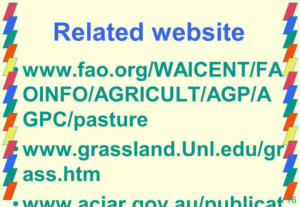 16 Related website www.fao.org/WAICENT/FA OINFO/AGRICULT/AGP/A GPC/pasture www.grassland.Unl.edu/gr ass.htm www.aciar.gov.au/publicat ions/proceedings/