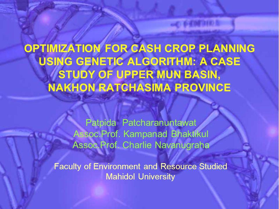 OPTIMIZATION FOR CASH CROP PLANNING USING GENETIC ALGORITHM: A CASE STUDY OF UPPER MUN BASIN, NAKHON RATCHASIMA PROVINCE Patpida Patcharanuntawat Assoc.Prof.