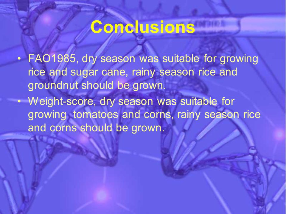 Conclusions FAO1985, dry season was suitable for growing rice and sugar cane, rainy season rice and groundnut should be grown.