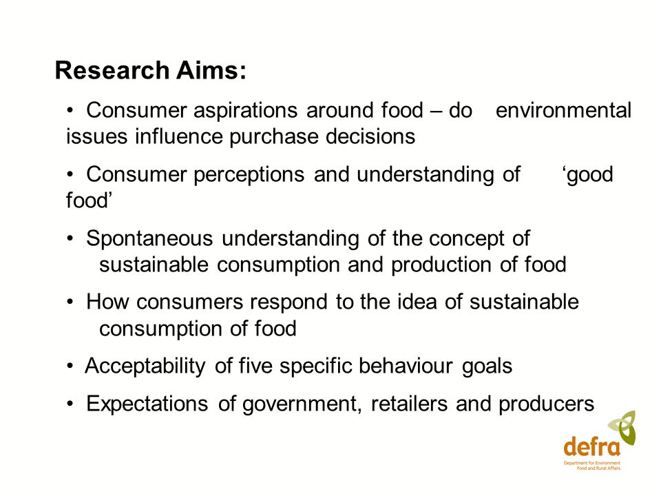 Research Aims: Consumer aspirations around food – do environmental issues influence purchase decisions Consumer perceptions and understanding of good