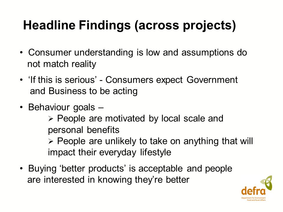 Headline Findings (across projects) Consumer understanding is low and assumptions do not match reality If this is serious - Consumers expect Governmen