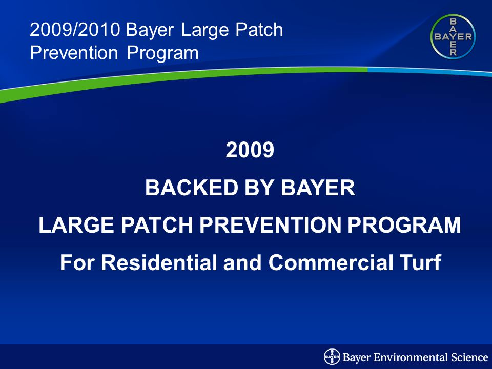 2009/2010 Bayer Large Patch Prevention Program 2009 BACKED BY BAYER LARGE PATCH PREVENTION PROGRAM For Residential and Commercial Turf