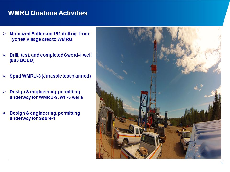 Gas Exploration Westside Onshore Activities 6 Built road and drill site pad to Olson Creek gas prospect.