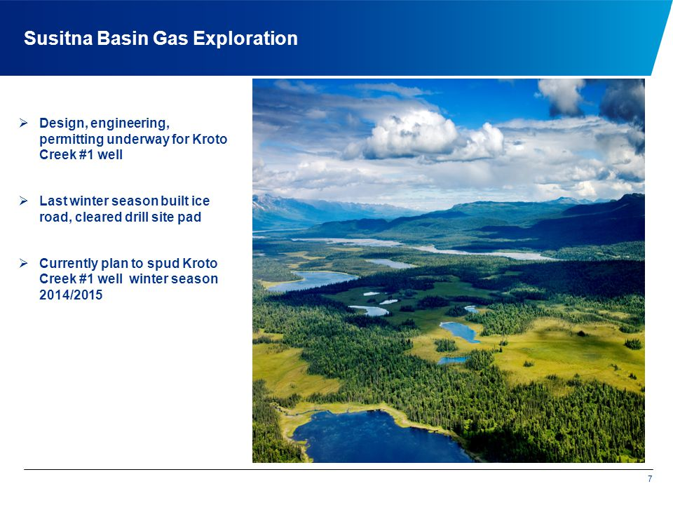 Susitna Basin Gas Exploration 7 Design, engineering, permitting underway for Kroto Creek #1 well Last winter season built ice road, cleared drill site pad Currently plan to spud Kroto Creek #1 well winter season 2014/2015