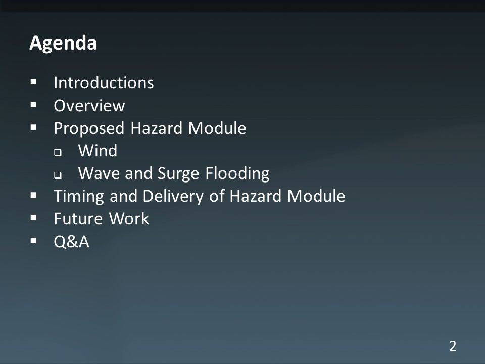 2 Agenda Introductions Overview Proposed Hazard Module Wind Wave and Surge Flooding Timing and Delivery of Hazard Module Future Work Q&A