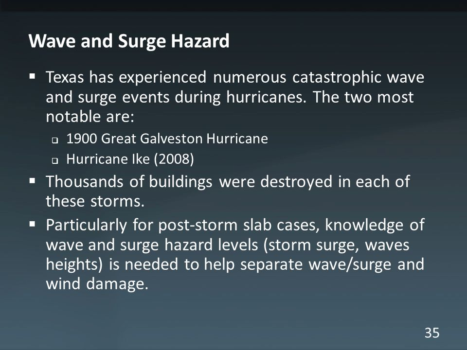 35 Wave and Surge Hazard Texas has experienced numerous catastrophic wave and surge events during hurricanes.